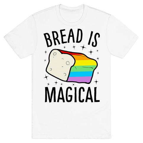 Bread Is Magical T-Shirt