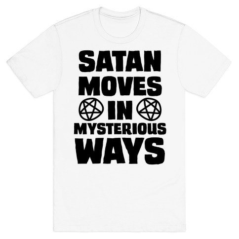 Satan Moves in Mysterious Ways T-Shirt