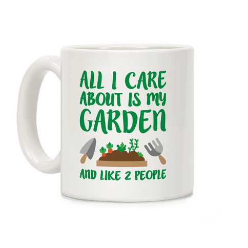 All I Care About Is My Garden And Like 2 People Coffee Mug