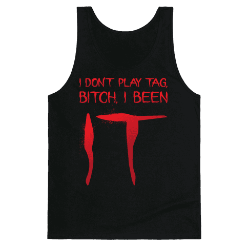 I Don't Play Tag, Bitch, I Been IT Parody Tank Top