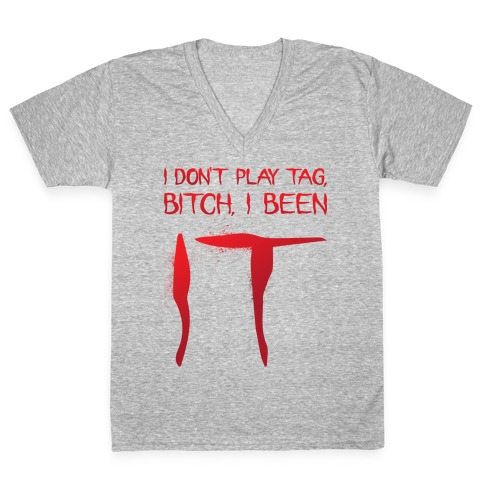 I Don't Play Tag, Bitch, I Been IT Parody V-Neck Tee Shirt