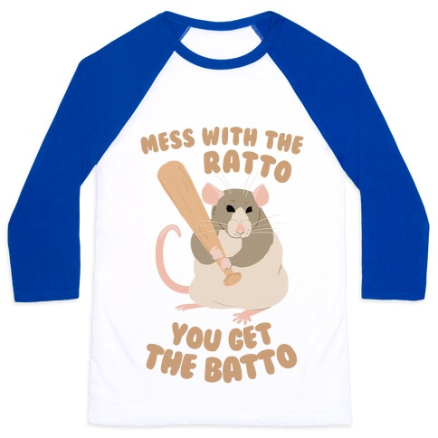 Mess With The Ratto, You Get The Batto Baseball Tee