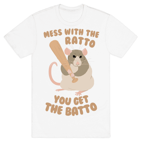 Mess With The Ratto, You Get The Batto Mens T-Shirt