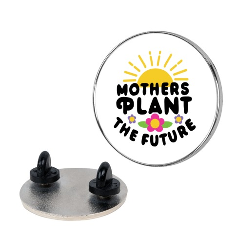 Mothers Plant The Future Pin