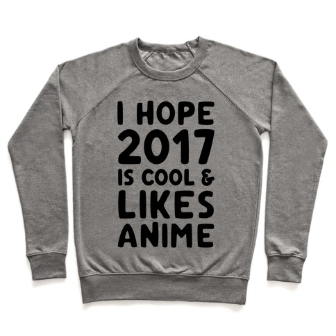 I Hope 2017 Is Cool & Likes Anime Pullover