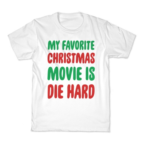 55cf1e9f My Favorite Christmas Movie is Die Hard Kids T-Shirt