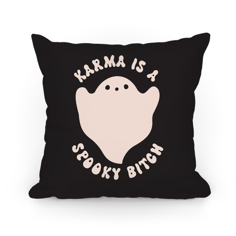 Karma Is A Spooky Bitch Ghost Pillow