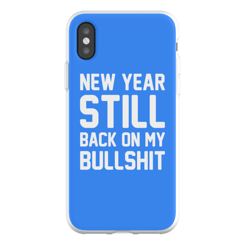 New Year Still Back On My Bullshit Phone Flexi-Case