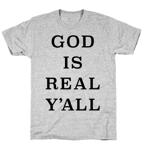 God Is Real Y'all Mens T-Shirt