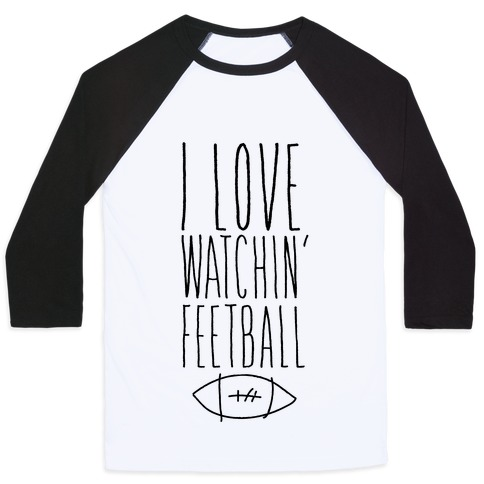 I Love Watching Feetball Baseball Tee
