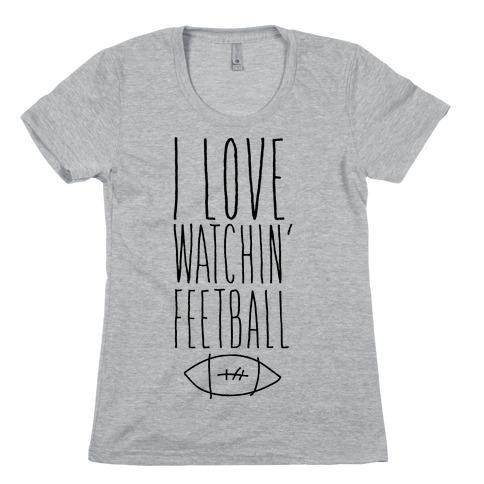 I Love Watching Feetball Womens T-Shirt
