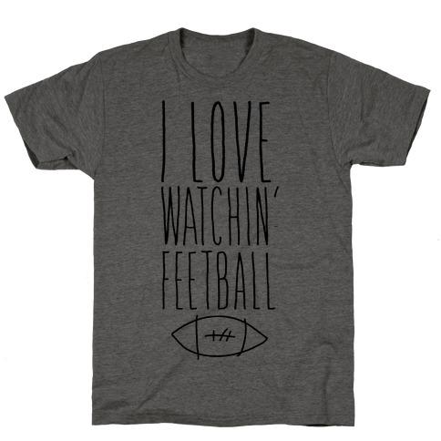 I Love Watching Feetball T-Shirt