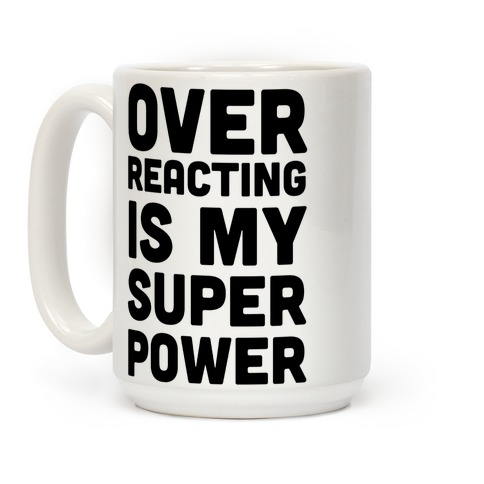 Over-reacting is my Super Power Coffee Mug