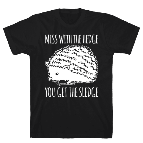 Mess With The Hedge You Get The Sledge White Print Mens T-Shirt
