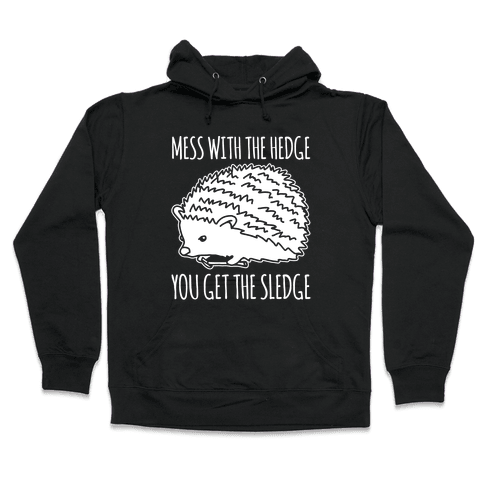Mess With The Hedge You Get The Sledge White Print Hooded Sweatshirt