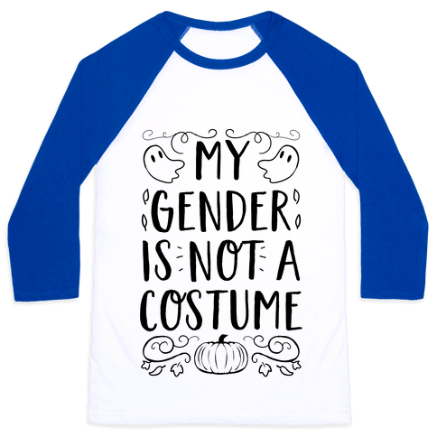 My Gender Is Not A Costume Baseball Tee