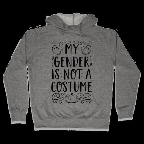 My Gender Is Not A Costume Hooded Sweatshirt