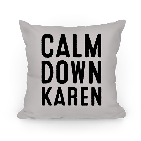 Calm Down Karen Pillow