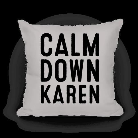 Calm Down Karen Pillow