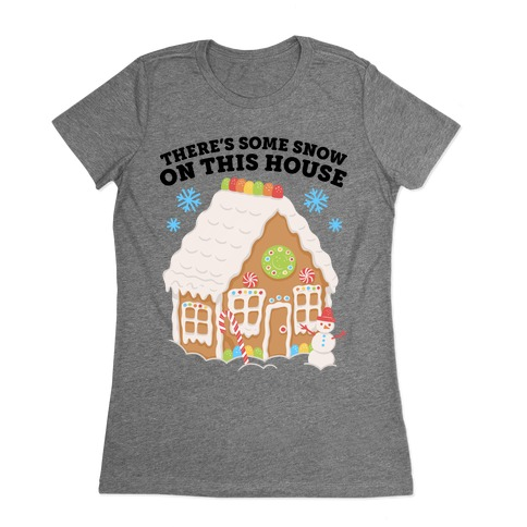 There's Some Snow On This House Womens T-Shirt