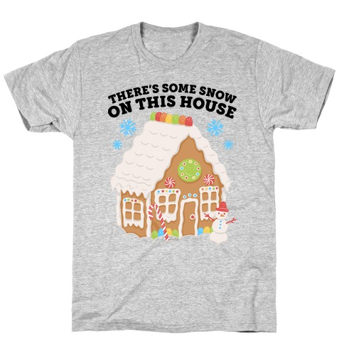 There's Some Snow On This House T-Shirt