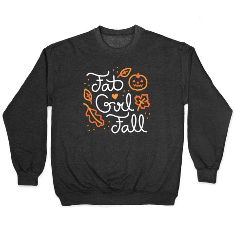 Fat Girl Fall Pullover