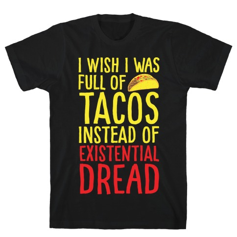 I Wish I Was Full of Tacos Instead of Existential Dread White Print T-Shirt