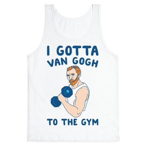 I Gotta Van Gogh To The Gym Tank Top
