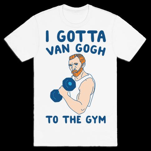 I Gotta Van Gogh To The Gym Mens/Unisex T-Shirt