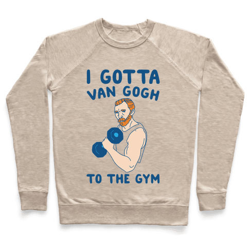 I Gotta Van Gogh To The Gym Pullover