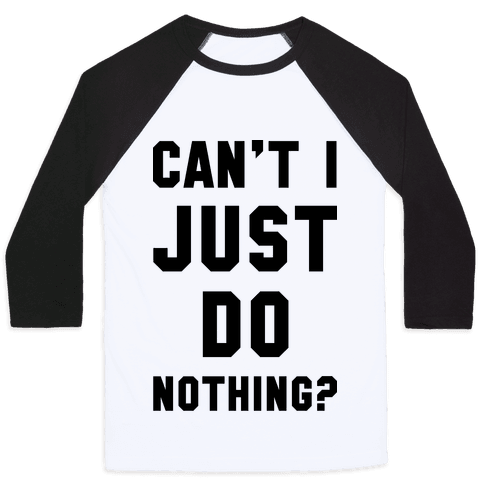 Can't I Just Do Nothing Baseball Tee