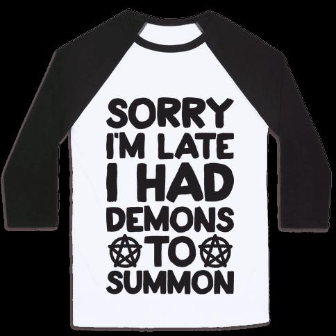 Sorry I'm Late I Had Demons To Summon Baseball Tee
