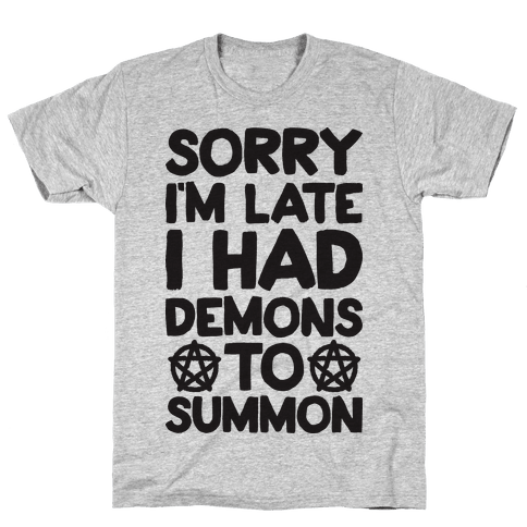 Sorry I'm Late I Had Demons To Summon Mens T-Shirt