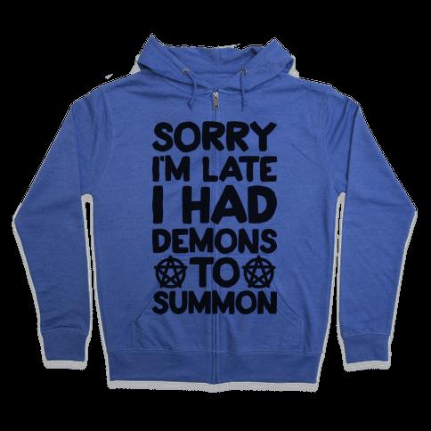 Sorry I'm Late I Had Demons To Summon Zip Hoodie