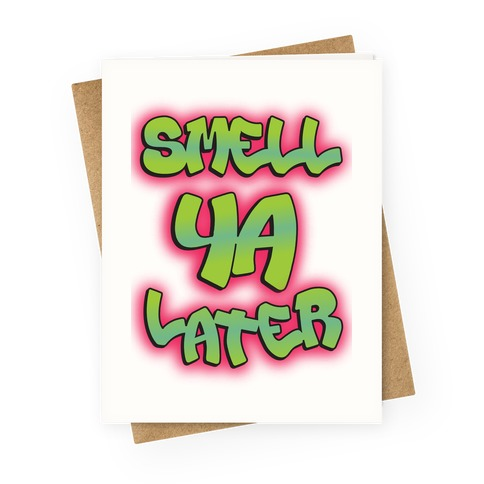 Smell ya later Greeting Card