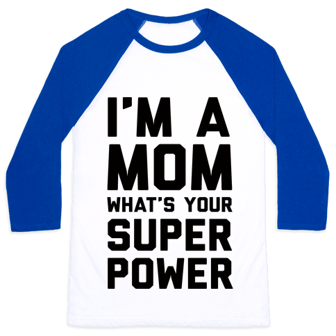 I'm A Mom What's Your Super Power Baseball Tee