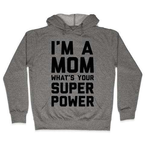 I'm A Mom What's Your Super Power Hooded Sweatshirt