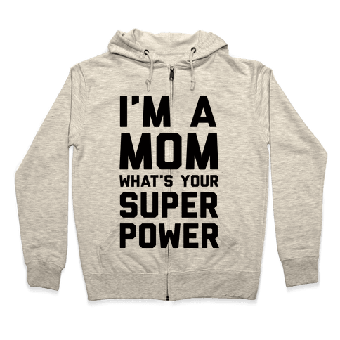 I'm A Mom What's Your Super Power Zip Hoodie