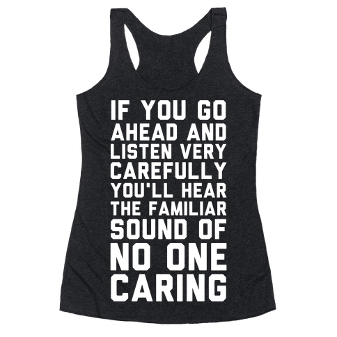 You'll Hear the Familiar Sound of No One Caring Racerback Tank Top