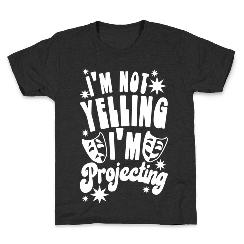 I'm Not Yelling I'm Projecting Kids T-Shirt