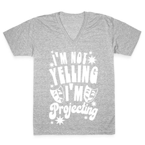 I'm Not Yelling I'm Projecting V-Neck Tee Shirt