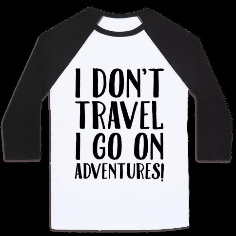 I Don't Travel I Go On Adventures Baseball Tee
