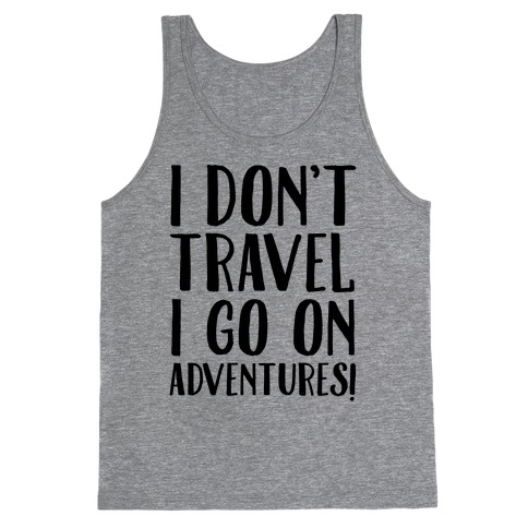 I Don't Travel I Go On Adventures Tank Top