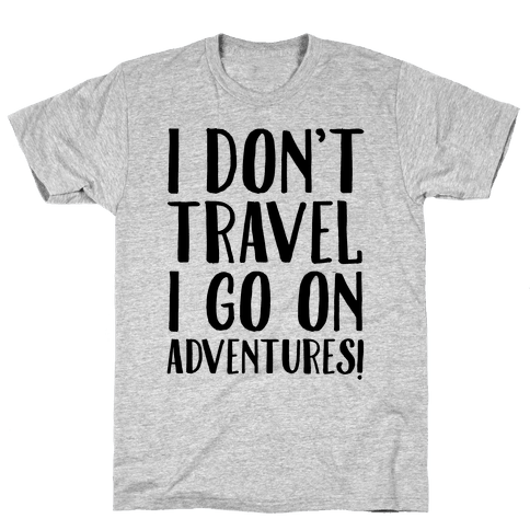 I Don't Travel I Go On Adventures Mens T-Shirt