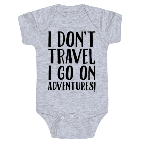 I Don't Travel I Go On Adventures Baby Onesy