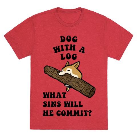 Dog With a Log T-Shirt