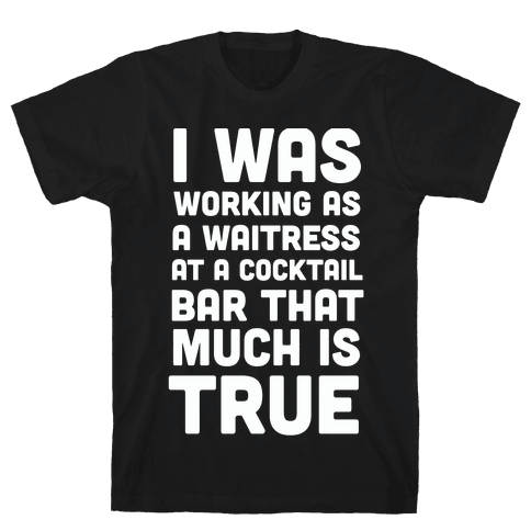I Was Working as a Waitress at a Cocktail Bar (1 of 2 pair) Mens T-Shirt
