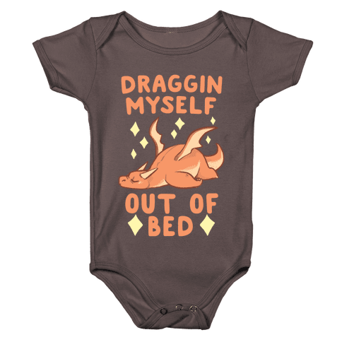 Draggin Myself Out of Bed Dragon  Baby One-Piece