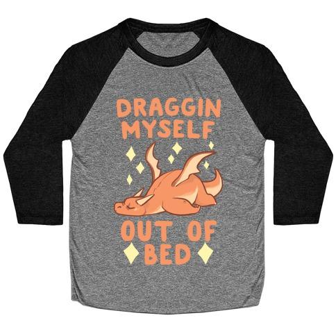 Draggin Myself Out of Bed Dragon Baseball Tee