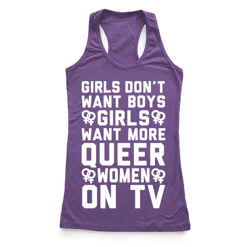 Girls Don't Want Boys Girls Want More Queer Women On Tv White Print Racerback Tank Top